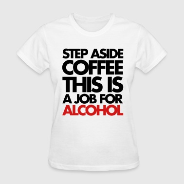 Step Aside Coffee - Women's T-Shirt