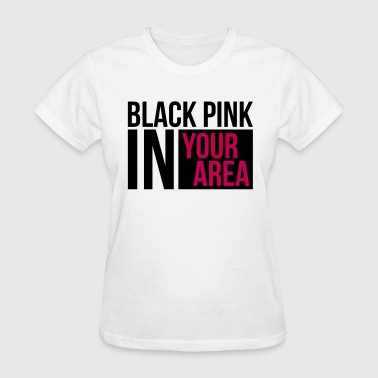 Black Pink in your Area - Women's T-Shirt