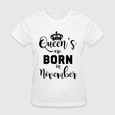 Queen's are born in November - Women's T-Shirt