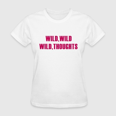Wild Wild Wild Thoughts - Women's T-Shirt