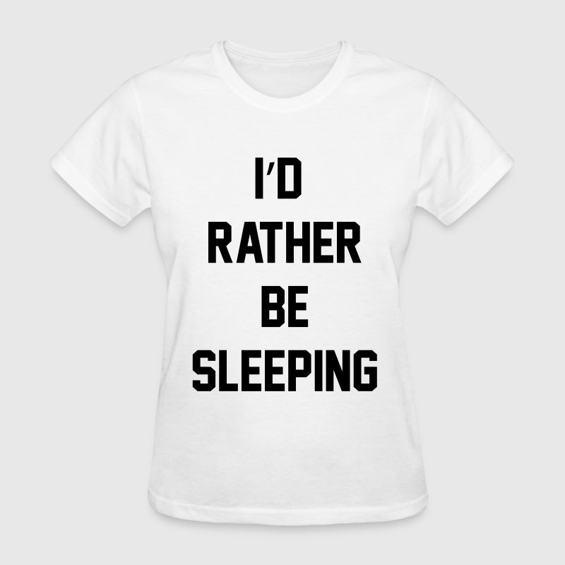 I'd rather be sleeping - Women's T-Shirt