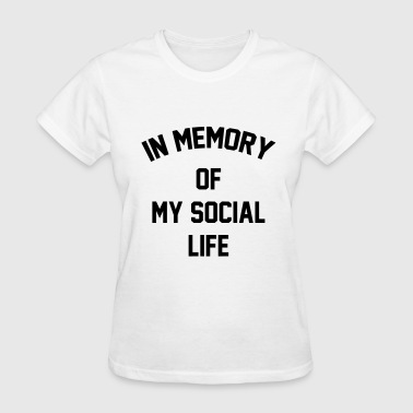 In memory of  my social life - Women's T-Shirt