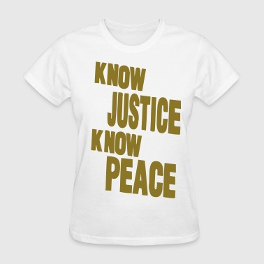 KNOW JUSTICE KNOW PEACE - Women's T-Shirt