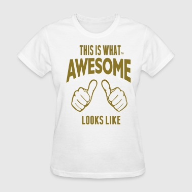 THIS IS WHAT AWESOME LOOKS LIKE - Women's T-Shirt