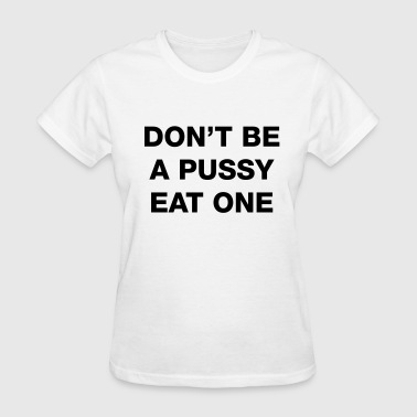 Don't be a pussy eat one - Women's T-Shirt