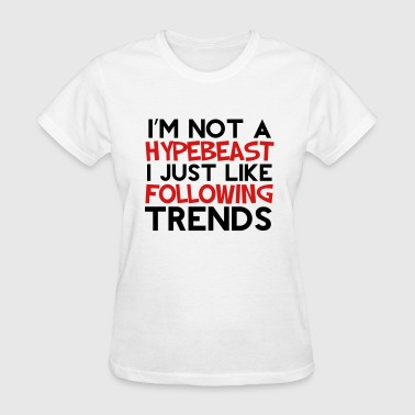 not a hypebeast - Women's T-Shirt