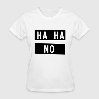 HAHA NO - Women's T-Shirt