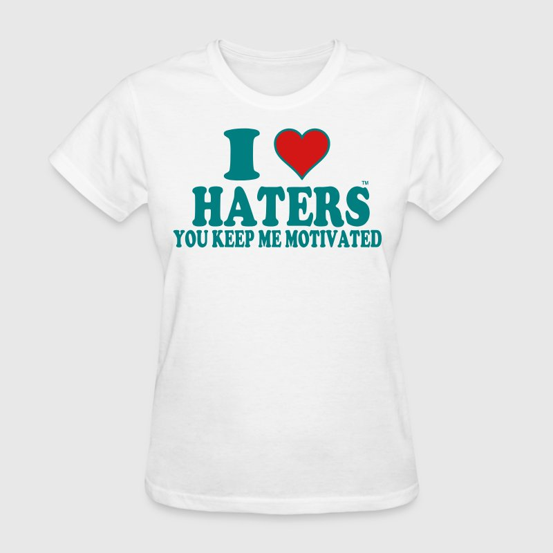 I Love Haters You Keep Me Motivated - Women's T-Shirt