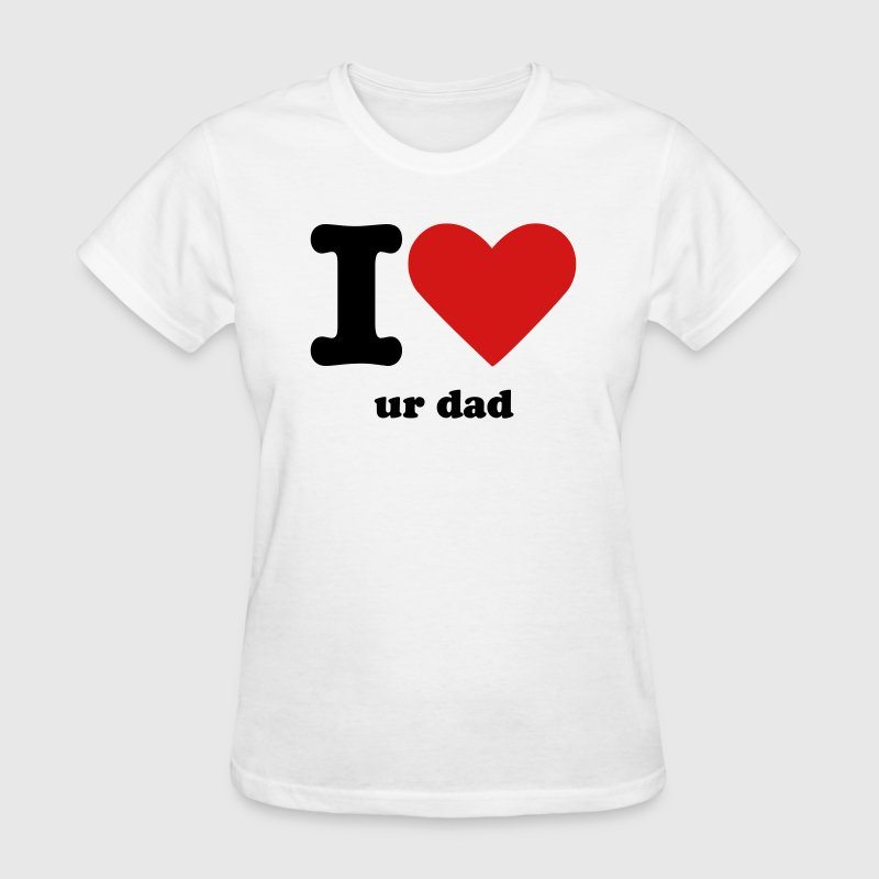 I Heart Ur Dad - Women's T-Shirt