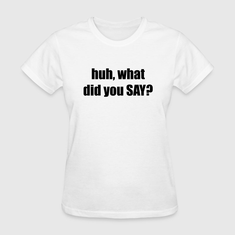 say what - Women's T-Shirt