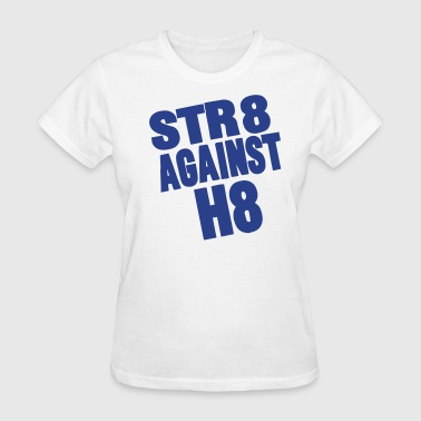 STR8 AGAINST H8 - Women's T-Shirt