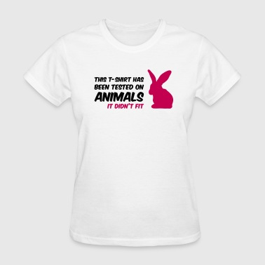 This t-shirts has been tested on animals - Women's T-Shirt