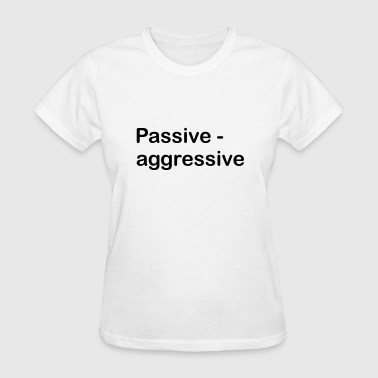 Passive Aggressive - Women's T-Shirt