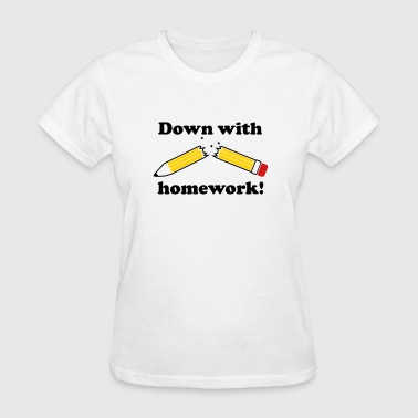 down with homework! - Women's T-Shirt