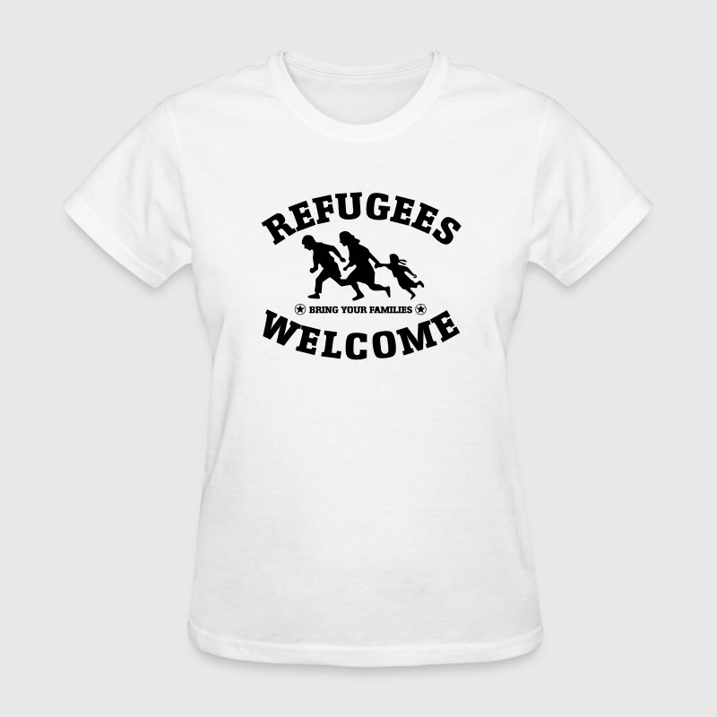 REFUGEES WELCOME - Bring Your Families - Women's T-Shirt