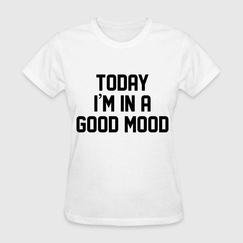 Today I'm in a good mood - Women's T-Shirt