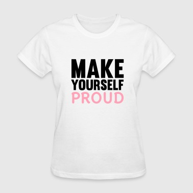 Make Yourself Proud - Women's T-Shirt