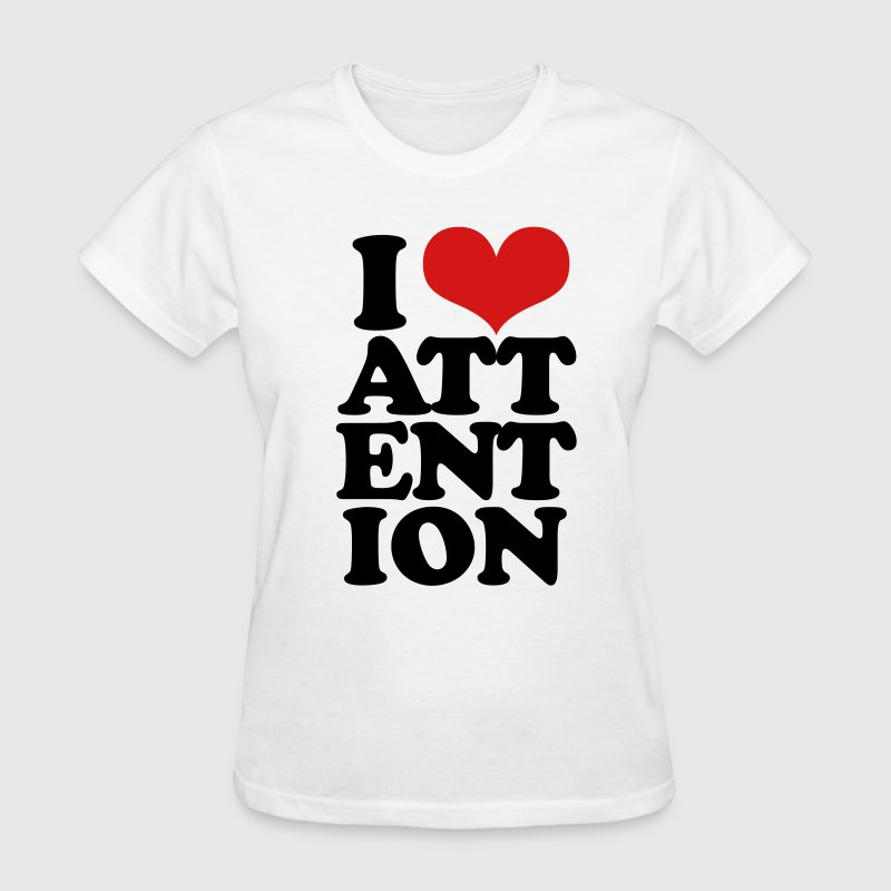 I love attention - Women's T-Shirt