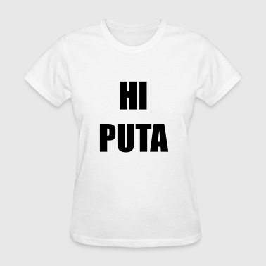 Hi Puta - Women's T-Shirt