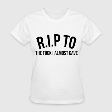 R.I.P. to the fuck I almost gave - Women's T-Shirt