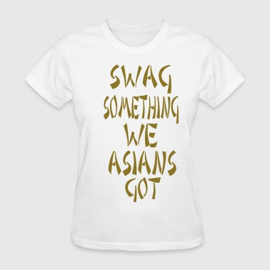 SWAG SOMETHING WE ASIANS GOT - Women's T-Shirt