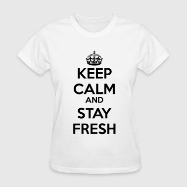 Keep Calm and Stay Fresh - Women's T-Shirt