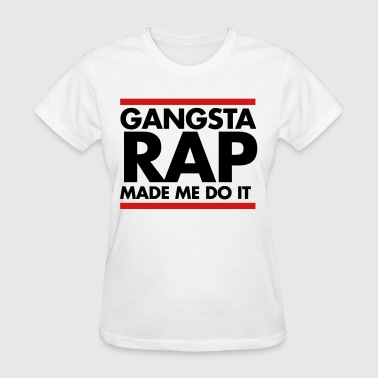 Gangsta rap made me do it - Women's T-Shirt