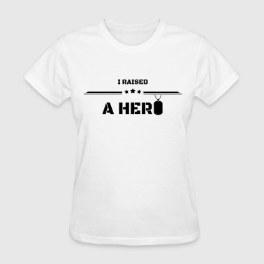 I Raised a Hero - Women's T-Shirt
