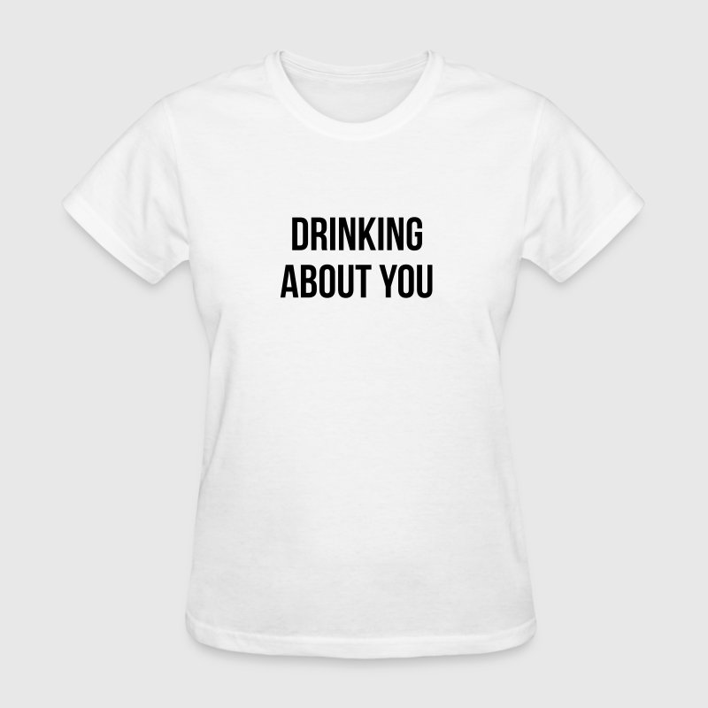 Drinking about you - Women's T-Shirt