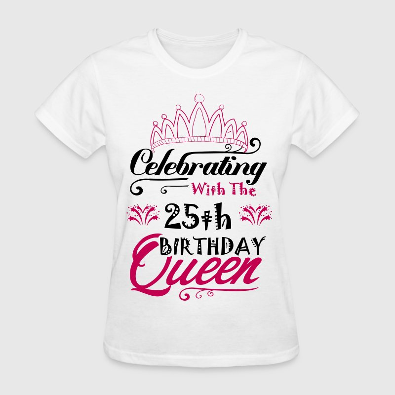 Celebrating With The 25th Birthday Queen - Women's T-Shirt