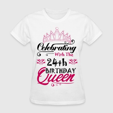 Celebrating With The 24th Birthday Queen - Women's T-Shirt