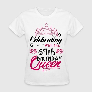 Celebrating With The 69th Birthday Queen - Women's T-Shirt