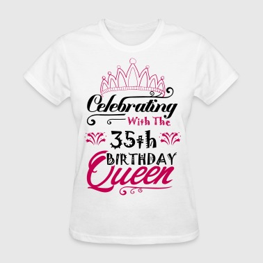 Celebrating With The 35 th Birthday Queen - Women's T-Shirt