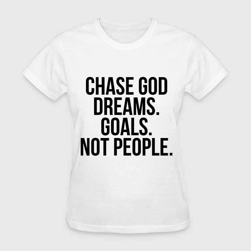 Chase God, dreams, goals, not people - Women's T-Shirt