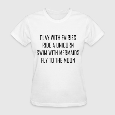 Play with fairies, ride a unicorn - Women's T-Shirt