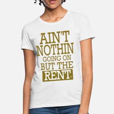 Rent Boy AIN'T NOTHING GOING ON BUT THE RENT - Women's T-Shirt