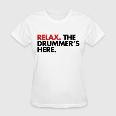 Relax, The Drummers Here  - Women's T-Shirt