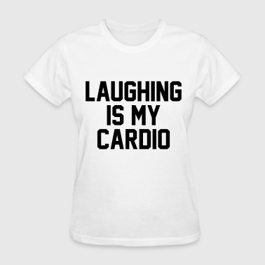Laughing is my cardio - Women's T-Shirt