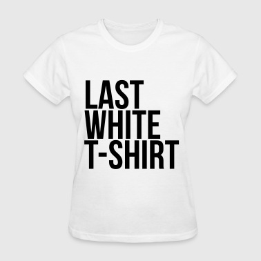 Last white t-shirt - Women's T-Shirt