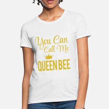 847e17cc1 You can call me Queen bee - Women's T-Shirt