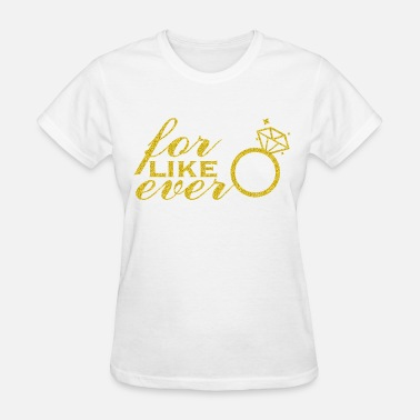 Gold Letters for like ever Gold Lettering - Women's T-Shirt