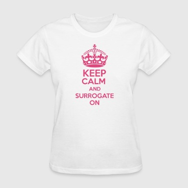 Surrogacy Keep Calm and Surrogate On - Women's T-Shirt