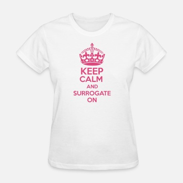 Surrogate Keep Calm and Surrogate On - Women's T-Shirt