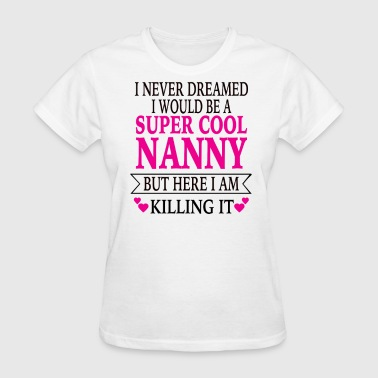 Super Cool Nanny - Women's T-Shirt