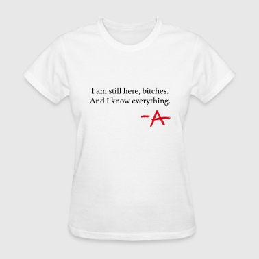 I am still here. PLL - Women's T-Shirt