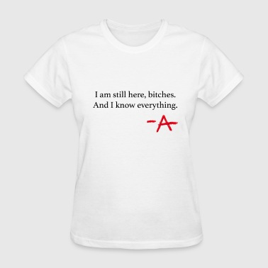 Pretty Little Liars I am still here. PLL - Women's T-Shirt