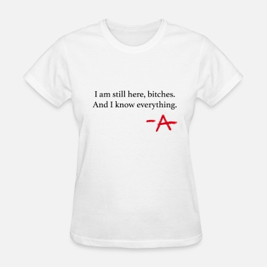 Pretty I am still here. PLL - Women's T-Shirt