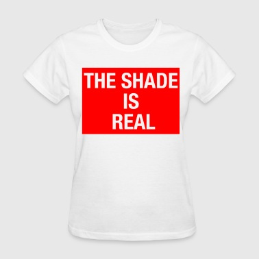 The Shade is Real Shirt - Women's T-Shirt