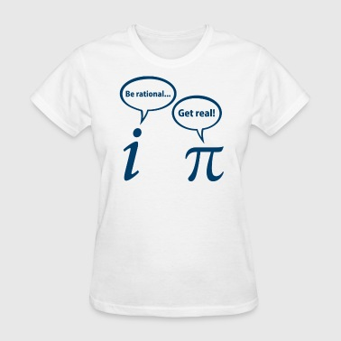 Be Rational Get Real Imaginary Math Pi - Women's T-Shirt