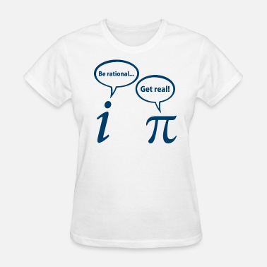 Irrational Be Rational Get Real Imaginary Math Pi - Women's T-Shirt